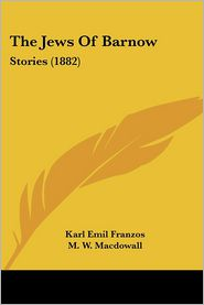 The Jews of Barnow: Stories (1882) - Karl Emil Franzos, M.W. Macdowall (Translator)