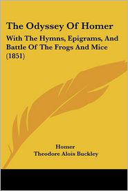 The Odyssey Of Homer - Homer, Theodore Alois Buckley (Translator)