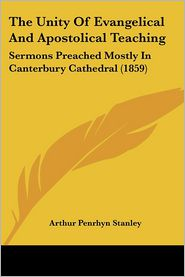 The Unity of Evangelical and Apostolical Teaching: Sermons Preached Mostly in Canterbury Cathedral (1859) - Arthur Penrhyn Stanley
