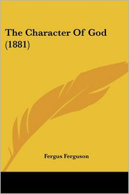 The Character of God (1881) - Fergus Ferguson