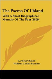 The Poems of Uhland: With a Short Biographical Memoir of the Poet (1869) - Ludwig Uhland