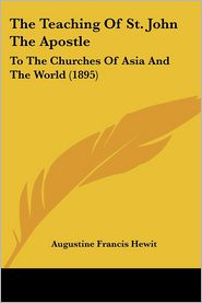 The Teaching of St. John the Apostle: To the Churches of Asia and the World (1895) - Augustine Francis Hewit