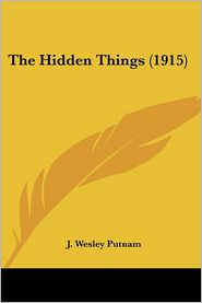The Hidden Things (1915) - J. Wesley Putnam