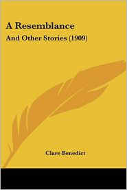 A Resemblance: And Other Stories (1909) - Clare Benedict