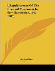 A Reminiscence of the Free-Soil Movement in New Hampshire, 1845 (1885) - John Lord Hayes