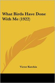 What Birds Have Done with Me - Victor Kutchin