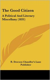 The Good Citizen - R. Dowson Chandler's Lane Publisher (Editor)