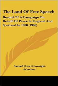 The Land of Free Speech: Record of a Campaign on Behalf of Peace in England and Scotland in 1900 (1906) - Samuel Cron Cronwright-Schreiner