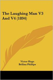 The Laughing Man V3 and V4 (1894) - Victor Hugo, Bellina Phillips (Translator)