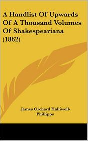 A Handlist Of Upwards Of A Thousand Volumes Of Shakespeariana (1862) - J. O. Halliwell-Phillipps