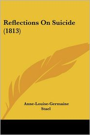 Reflections On Suicide (1813) - Anne-Louise-Germaine Stael