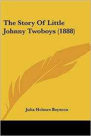 The Story Of Little Johnny Twoboys (1888) - Julia Holmes Boynton