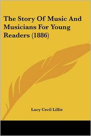 The Story Of Music And Musicians For Young Readers (1886) - Lucy Cecil Lillie