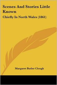 Scenes And Stories Little Known - Margaret Butler Clough