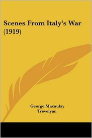 Scenes From Italy's War (1919) - George Macaulay Trevelyan