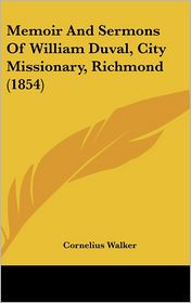 Memoir and Sermons of William Duval, City Missionary, Richmond (1854)