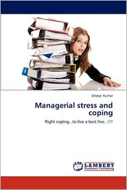 Managerial stress and coping - Dileep Kumar