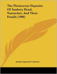 The Pleistocene Deposits Of Sankoty Head, Nantucket, And Their Fossils (1906) - Joseph Augustine Cushman