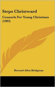 Steps Christward: Counsels for Young Christians (1903)
