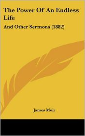 The Power of an Endless Life: And Other Sermons (1882)