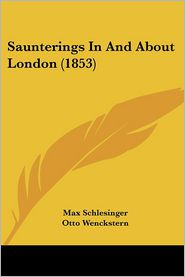Saunterings In And About London (1853) - Max Schlesinger, Otto Wenckstern (Translator)