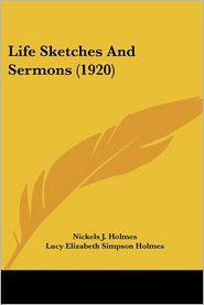Life Sketches and Sermons (1920) - Nickels J. Holmes, Lucy Elizabeth Simpson Holmes