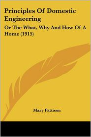 Principles of Domestic Engineering: Or the What, Why and How of a Home (1915) - Mary Pattison