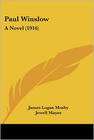 Paul Winslow: A Novel (1916) - James Logan Mosby, Foreword by Jewell Mayes