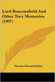 Lord Beaconsfield and Other Tory Memories (1907) - Thomas Edward Kebbel