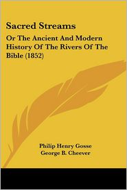 Sacred Streams - Philip Henry Gosse, George Barrell Cheever (Editor)