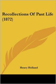 Recollections Of Past Life (1872) - Henry Holland