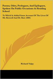Poems, Odes, Prologues, And Epilogues, Spoken On Public Occasions At Reading School - Richard Valpy