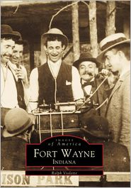 Fort Wayne, Indiana (Images of America Series) - Ralph Violette