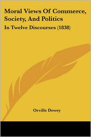 Moral Views Of Commerce, Society, And Politics - Orville Dewey