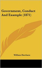Government, Conduct and Example (1871) - William Dawbarn