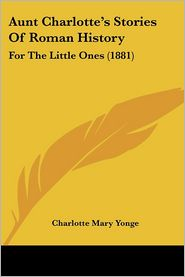 Aunt Charlotte's Stories Of Roman History - Charlotte Mary Yonge