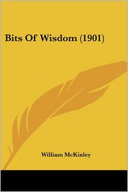 Bits Of Wisdom (1901) - William Mckinley
