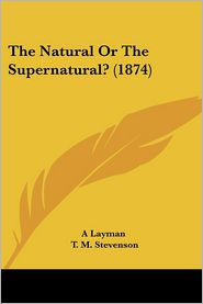 The Natural or the Supernatural? (1874) - Layman A. Layman, T.M. Stevenson