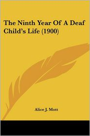 The Ninth Year of a Deaf Child's Life (1900) - Alice J. Mott