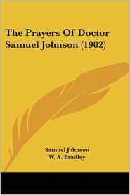 The Prayers of Doctor Samuel Johnson (1902) - Samuel Johnson, W.A. Bradley (Editor)