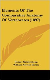 Elements of the Comparative Anatomy of Vertebrates (1897) - Robert Wiedersheim, William Newton Parker (Translator)