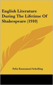 English Literature During the Lifetime of Shakespeare (1910) - Felix Emmanuel Schelling