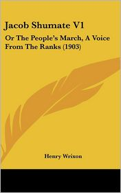 Jacob Shumate V1: Or the People's March, a Voice from the Ranks (1903)