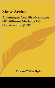 Skew Arches: Advantages and Disadvantages of Different Methods of Construction (1899) - Edward Wyllys Hyde