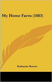 My Home Farm (1883) - Katharine Burton