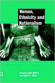 Women, Ethnicity and Nationalism: The Politics of Transition - Robert E. Miller (Editor), Rick Wilford (Editor)