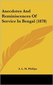 Anecdotes and Reminiscences of Service in Bengal (1878) - A. L. M. Phillips