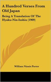 Hundred Verses from Old Japan: Being A Translation of the Hyaku-Nin-Isshiu (1909) - William Ninnis Porter (Translator)