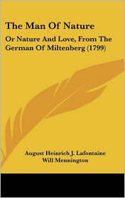 The Man of Nature: Or Nature and Love, from the German of Miltenberg (1799) - August Heinrich Julius LaFontaine, Will Mennington