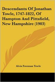 Descendants Of Jonathan Towle, 1747-1822, Of Hampton And Pittsfield, New Hampshire (1903) - Alvin Freeman Towle